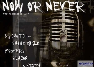 DJ Switch - Now Or Never ft Shane Eagle, Proverb, Reason & Kwesta
